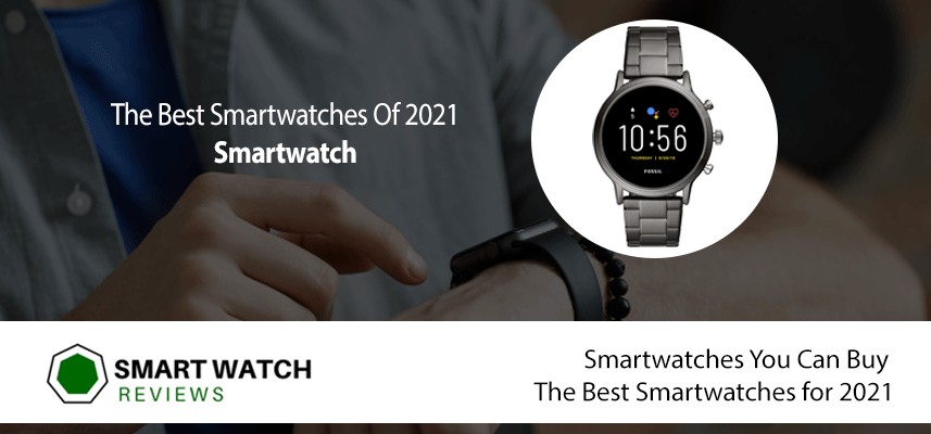 Smartwatches You Can Buy – The Best Smartwatches for 2021